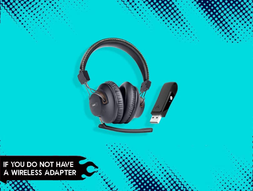 If you do not have a wireless adapter
