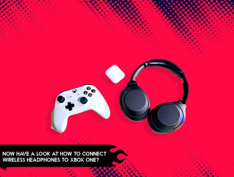 Now Have A Look At How to Connect Wireless Headphones to Xbox One?