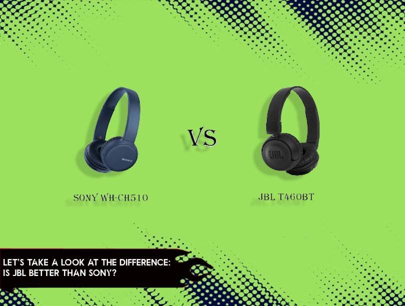 Let's Take a Look at the Difference: Is JBL better than Sony?