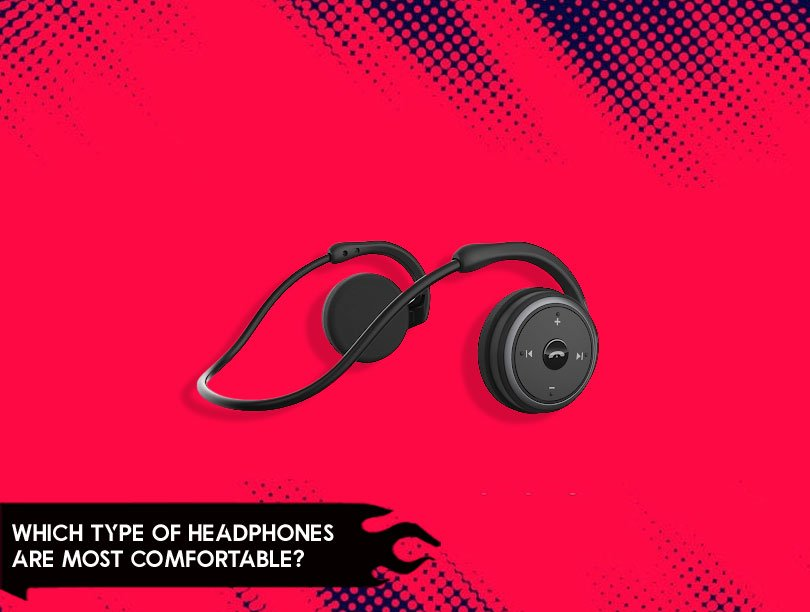 Which Type Of Headphones Are Most Comfortable?