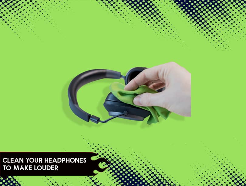 Clean Your Headphones To Make Louder